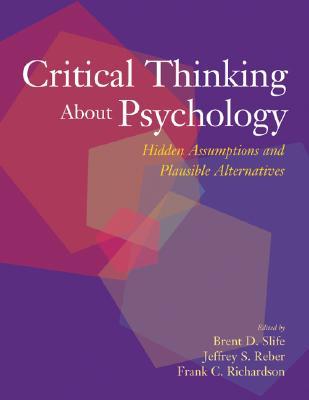 Critical Thinking About Psychology By Slife, Brent D. (EDT)/ Reber, Jeffrey S. (EDT)/ Richardson, Frank C. (EDT)